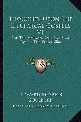 Thoughts Upon the Liturgical Gospels V1