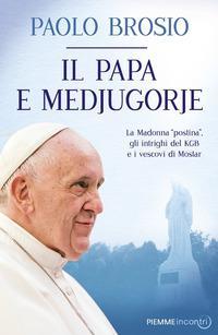 Il papa e Medjugorje. La Madonna «postina», gli intrighi del KGB e i vescovi di Mostar