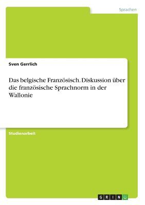 Das belgische Französisch. Diskussion über die französische Sprachnorm in der Wallonie