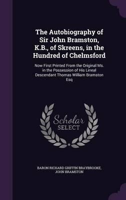 The Autobiography of Sir John Bramston, K.B., of Skreens, in the Hundred of Chelmsford