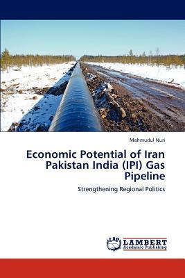 Economic Potential of Iran Pakistan India (IPI) Gas Pipeline
