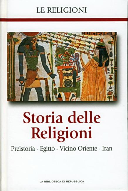 Storia delle Religioni: Preistoria - Egitto - Vicino Oriente - Iran