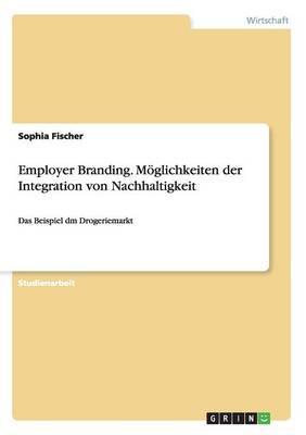 Employer Branding. Möglichkeiten der Integration von Nachhaltigkeit