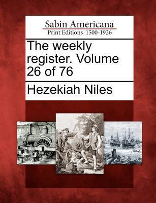 The Weekly Register. Volume 26 of 76
