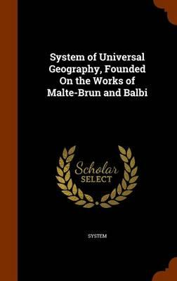System of Universal Geography, Founded on the Works of Malte-Brun and Balbi