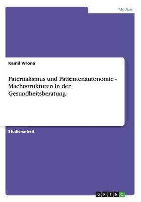 Paternalismus und Patientenautonomie - Machtstrukturen in der Gesundheitsberatung