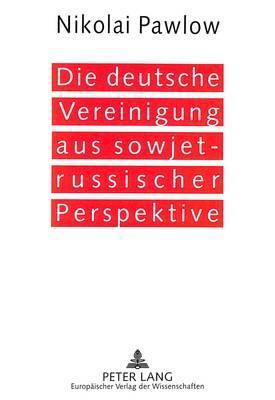 Die deutsche Vereinigung aus sowjet-russischer Perspektive