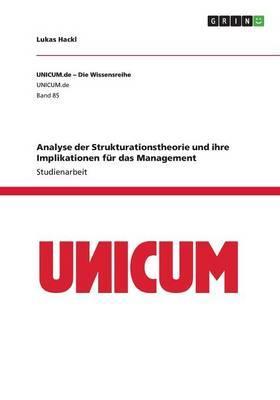 Analyse der Strukturationstheorie und ihre Implikationen für das Management