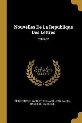 Nouvelles de la Republique Des Lettres; Volume 2