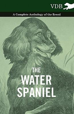 The Water Spaniel - A Complete Anthology of the Breed