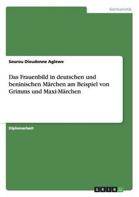 Das Frauenbild in deutschen und beninischen Märchen am Beispiel von Grimms und Maxi-Märchen