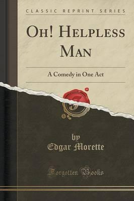 Oh! Helpless Man