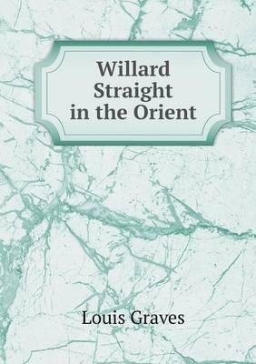 Willard Straight in the Orient