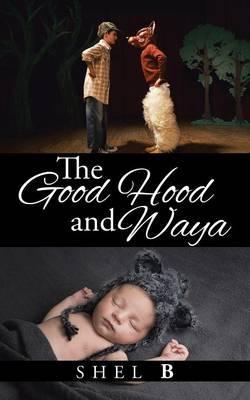 The Good Hood and Waya