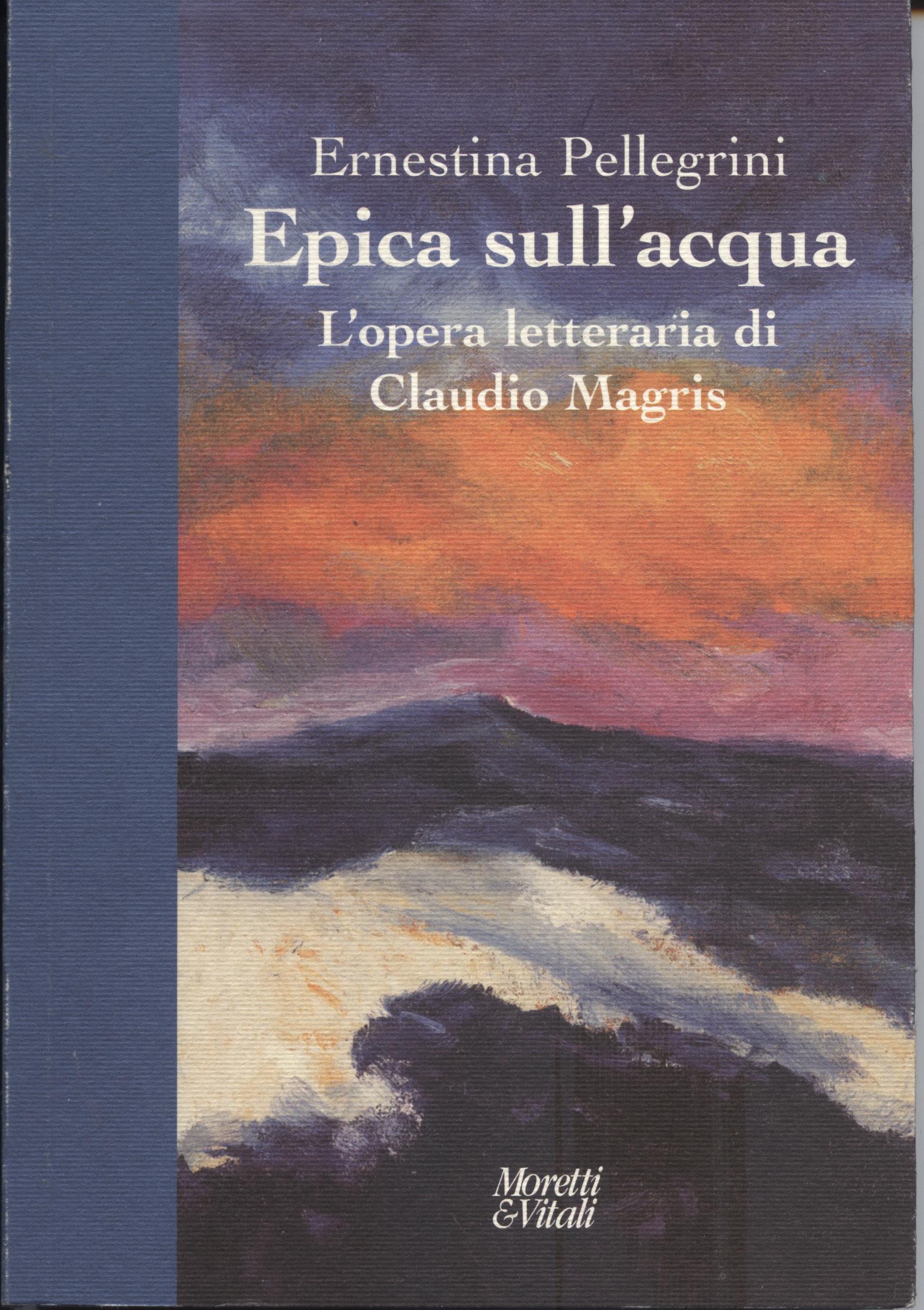 Epica sull'acqua. L'opera letteraria di Claudio Magris