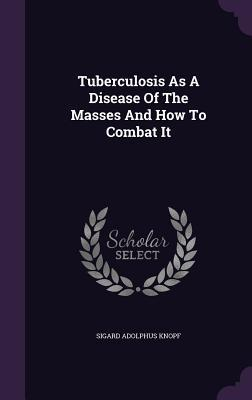 Tuberculosis as a Disease of the Masses and How to Combat It
