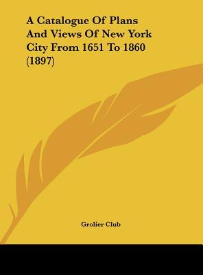 A Catalogue of Plans and Views of New York City from 1651 to 1860 (1897)