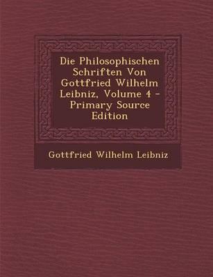 Die Philosophischen Schriften Von Gottfried Wilhelm Leibniz, Volume 4 - Primary Source Edition