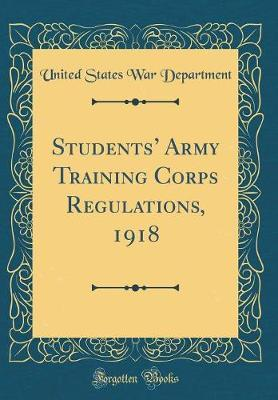 Students' Army Training Corps Regulations, 1918 (Classic Reprint)