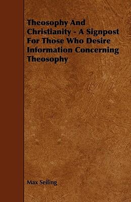 Theosophy and Christianity - A Signpost for Those Who Desire Information Concerning Theosophy