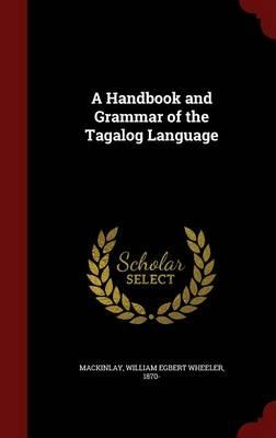 A Handbook and Grammar of the Tagalog Language