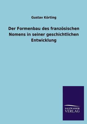 Der Formenbau des französischen Nomens in seiner geschichtlichen Entwicklung