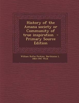 History of the Amana Society or Community of True Inspiration