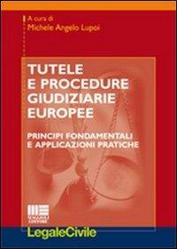 Tutele e procedure giudiziarie europee. Principi fondamentali e applicazioni pratiche