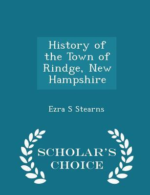 History of the Town of Rindge, New Hampshire - Scholar's Choice Edition