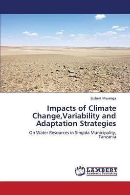 Impacts of Climate Change,Variability and Adaptation Strategies