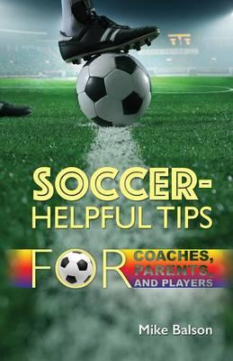 Soccer-Helpful Tips for Coaches, Parents, and Players