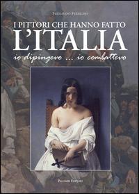 I pittori che hanno fatto l'Italia. Io dipingevo. io combattevo