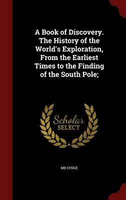 A Book of Discovery. the History of the World's Exploration, from the Earliest Times to the Finding of the South Pole