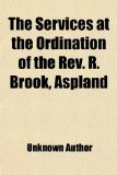 The Services at the Ordination of the REV. R. Brook, Aspland