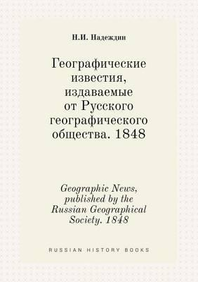 Geographic News, Published by the Russian Geographical Society. 1848