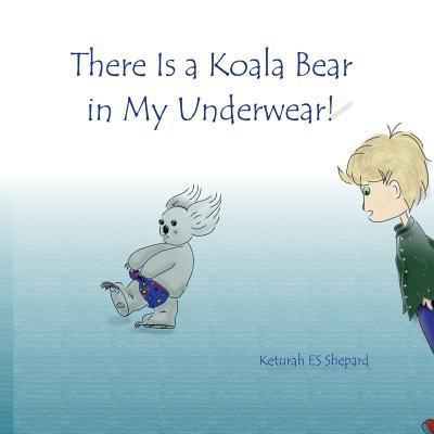 There Is a Koala Bear in My Underwear!