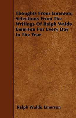 Thoughts from Emerson; Selections from the Writings of Ralph Waldo Emerson for Every Day in the Year