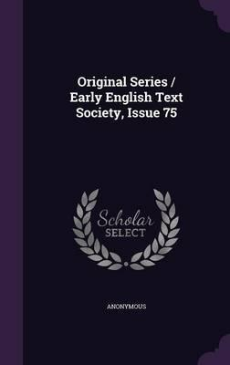 Original Series / Early English Text Society, Issue 75