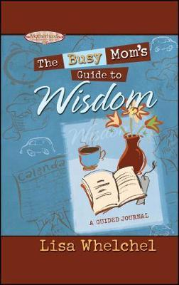 The Busy Mom's Guide to Wisdom