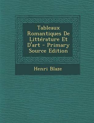 Tableaux Romantiques de Litterature Et D'Art - Primary Source Edition