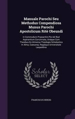 Manuale Parochi Seu Methodus Compendiosa Munus Parochi Apostolicum Rite Obeundi