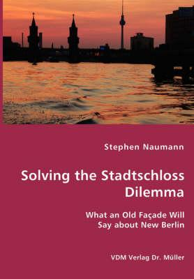 Solving the Stadtschloss Dilemma - What an Old Facade Will Say About New Berlin