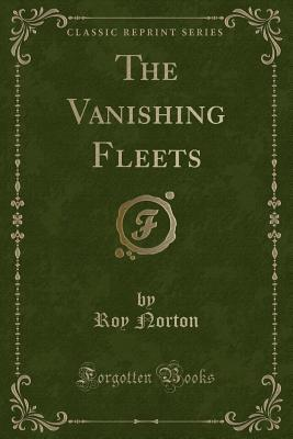 The Vanishing Fleets (Classic Reprint)