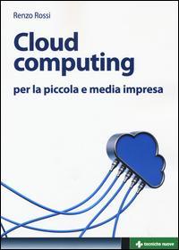Cloud computing per la piccola e media impresa. La gestione dell'IT nella «nuvola»