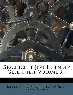 Geschichte Jezt Lebender Gelehrten, Volume 5.