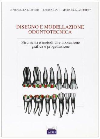 Disegno e modellazione odontotecnica. Per gli Ist. Tecnici industriali