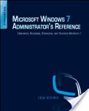 Microsoft Windows 7 Administrator's Reference