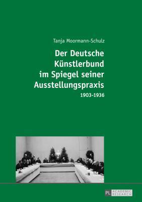 Der Deutsche Kuenstlerbund Im Spiegel Seiner Ausstellungspraxis