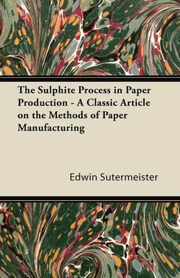 The Sulphite Process in Paper Production - A Classic Article on the Methods of Paper Manufacturing