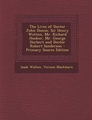 The Lives of Doctor John Donne, Sir Henry Wotton, Mr. Richard Hooker, Mr. George Herbert and Doctor Robert Sanderson